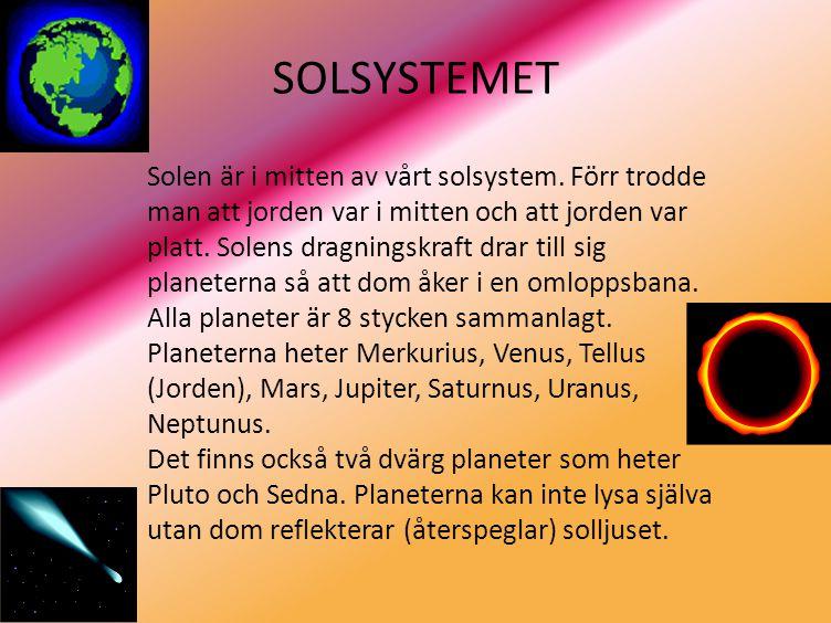 SOLSYSTEMET Solen är i mitten av vårt solsystem.