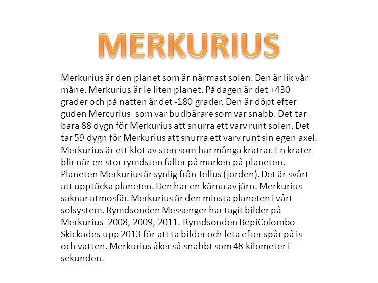 Merkurius är den planet som är närmast solen.Den är lik vår måne.