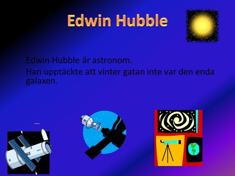 Edwin Hubble är astronom. Han upptäckte att vinter gatan inte var den enda galaxen.