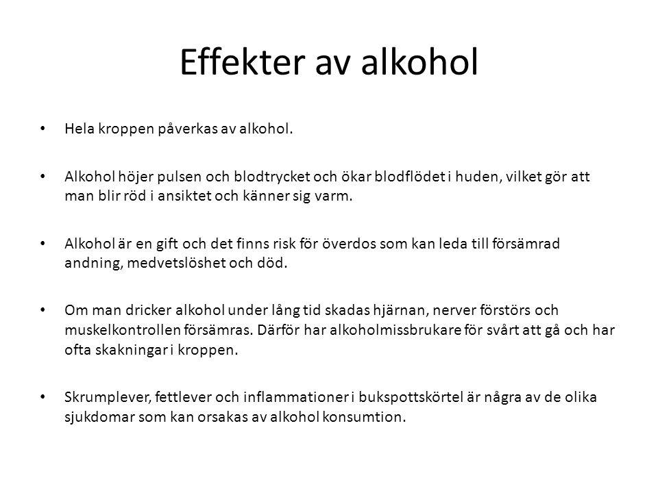 Effekter av alkohol Hela kroppen påverkas av alkohol. Alkohol höjer pulsen och blodtrycket och ökar blodflödet i huden, vilket gör att man blir röd i