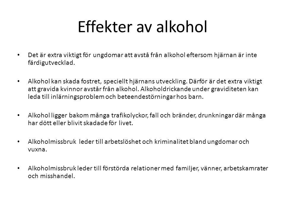 Effekter av alkohol Det är extra viktigt för ungdomar att avstå från alkohol eftersom hjärnan är inte färdigutvecklad. Alkohol kan skada fostret, spec