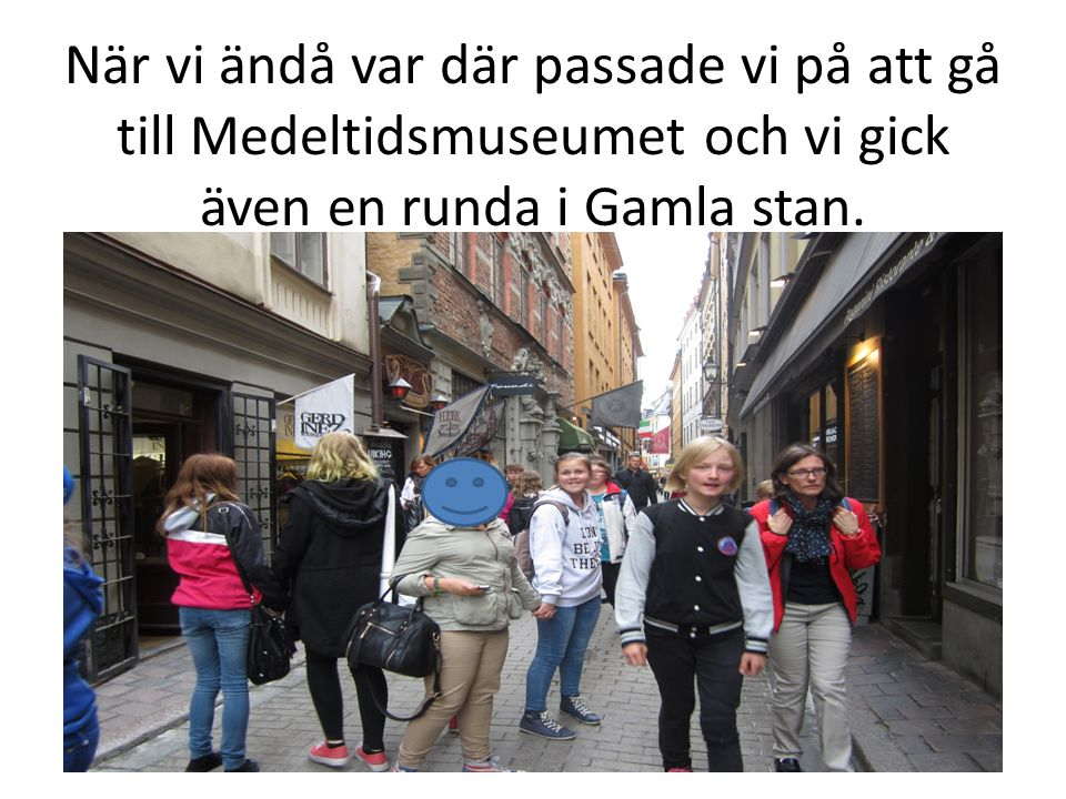 När vi ändå var där passade vi på att gå till Medeltidsmuseumet och vi gick även en runda i Gamla stan.