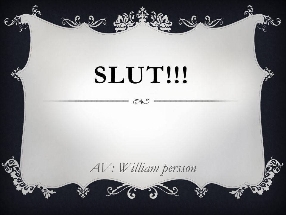 SLUT!!! AV: William persson