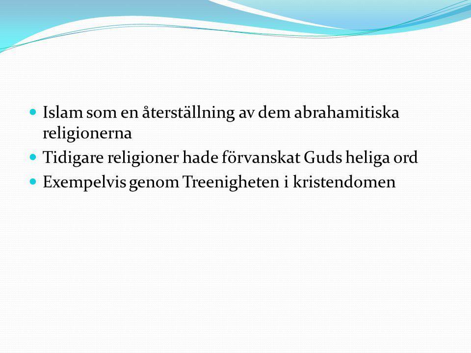 Islam som en återställning av dem abrahamitiska religionerna Tidigare religioner hade förvanskat Guds heliga ord Exempelvis genom Treenigheten i krist