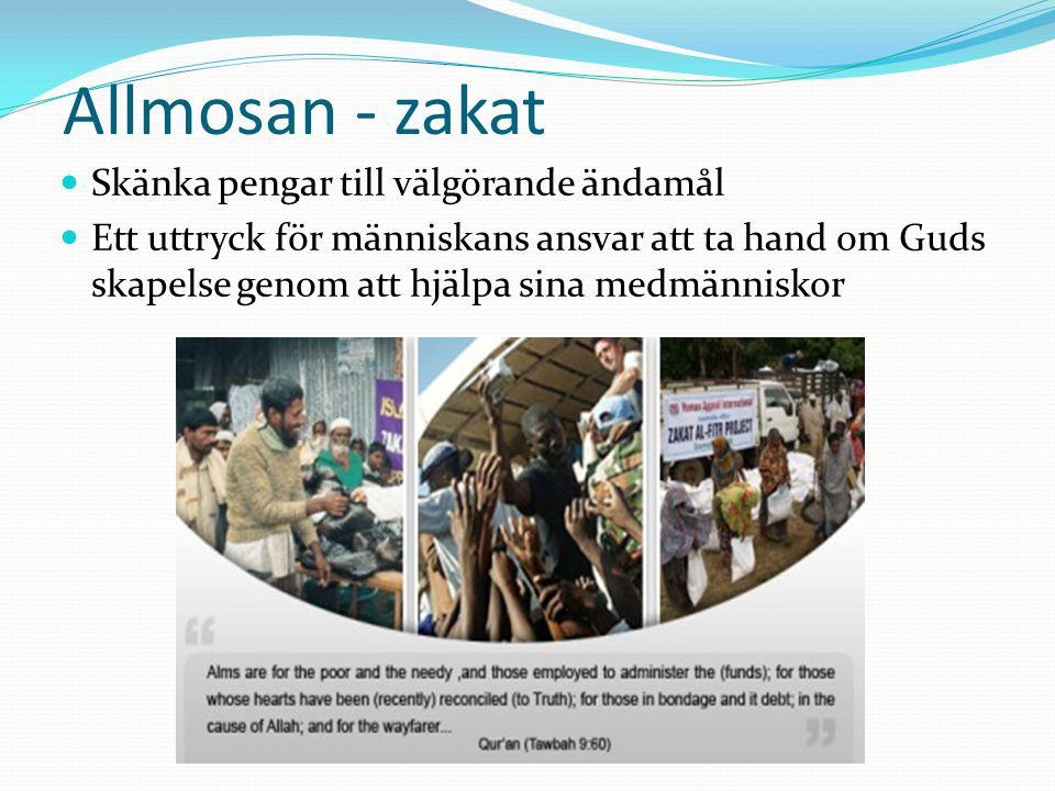 Allmosan - zakat Skänka pengar till välgörande ändamål Ett uttryck för människans ansvar att ta hand om Guds skapelse genom att hjälpa sina medmännisk