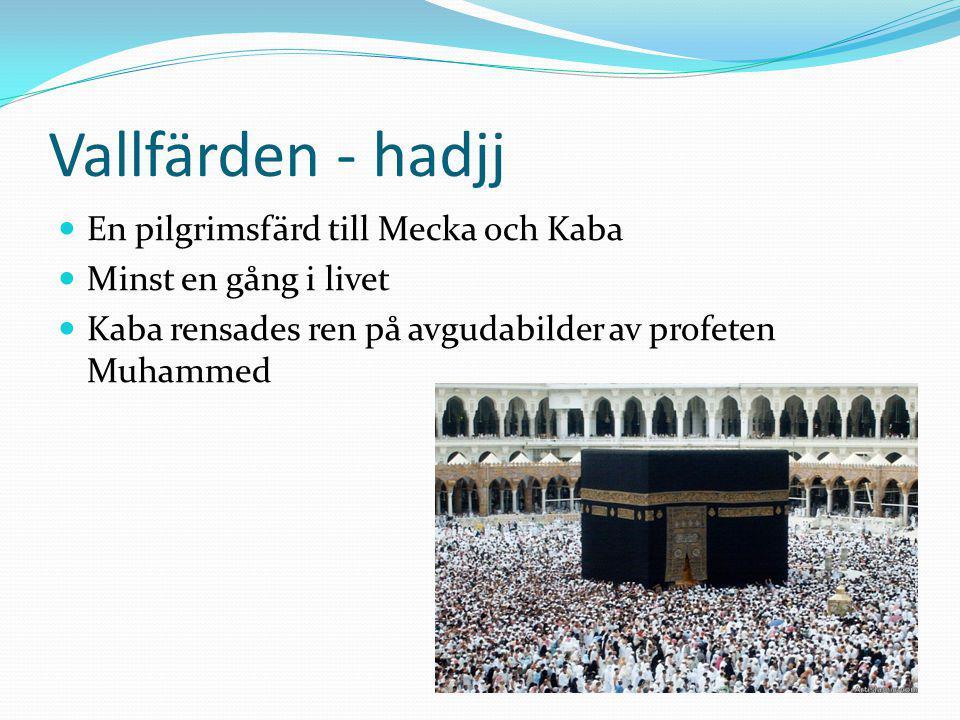 Vallfärden - hadjj En pilgrimsfärd till Mecka och Kaba Minst en gång i livet Kaba rensades ren på avgudabilder av profeten Muhammed