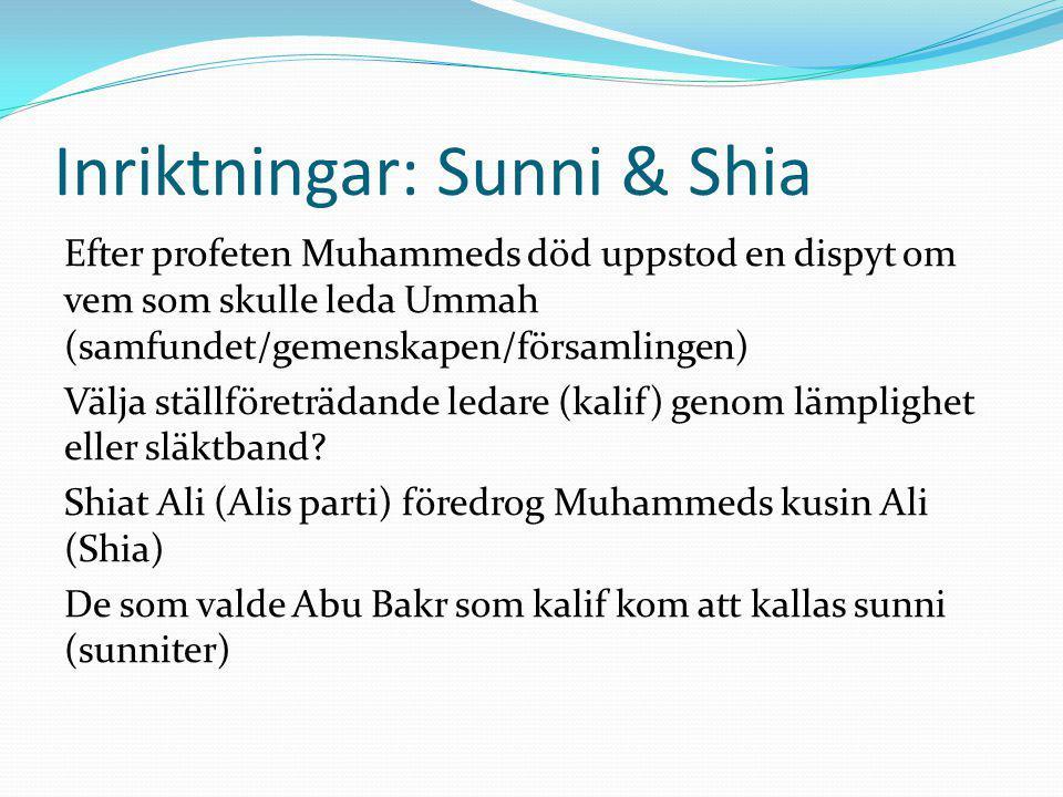 Inriktningar: Sunni & Shia Efter profeten Muhammeds död uppstod en dispyt om vem som skulle leda Ummah (samfundet/gemenskapen/församlingen) Välja stäl