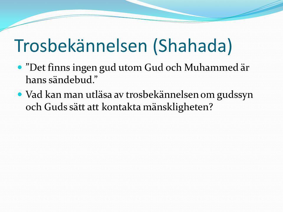 """Trosbekännelsen (Shahada) """"Det finns ingen gud utom Gud och Muhammed är hans sändebud."""" Vad kan man utläsa av trosbekännelsen om gudssyn och Guds sätt"""