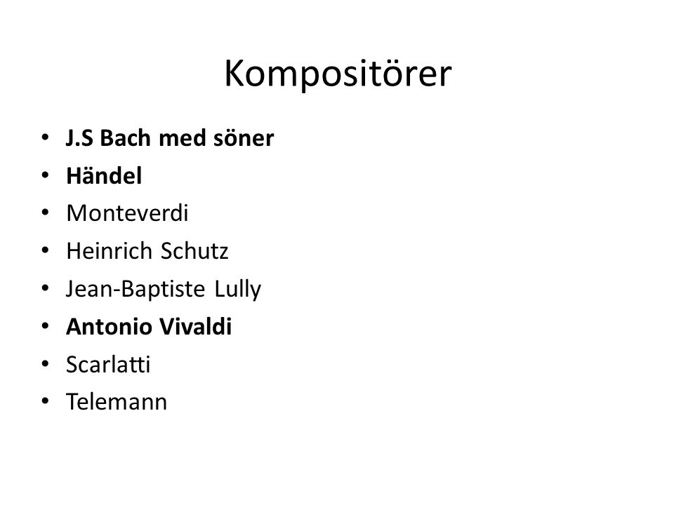 Kompositörer J.S Bach med söner Händel Monteverdi Heinrich Schutz Jean-Baptiste Lully Antonio Vivaldi Scarlatti Telemann