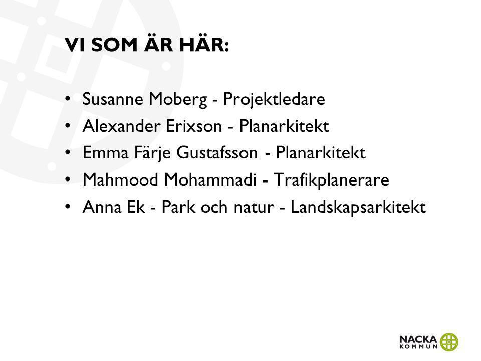 VI SOM ÄR HÄR: Susanne Moberg - Projektledare Alexander Erixson - Planarkitekt Emma Färje Gustafsson - Planarkitekt Mahmood Mohammadi - Trafikplanerar