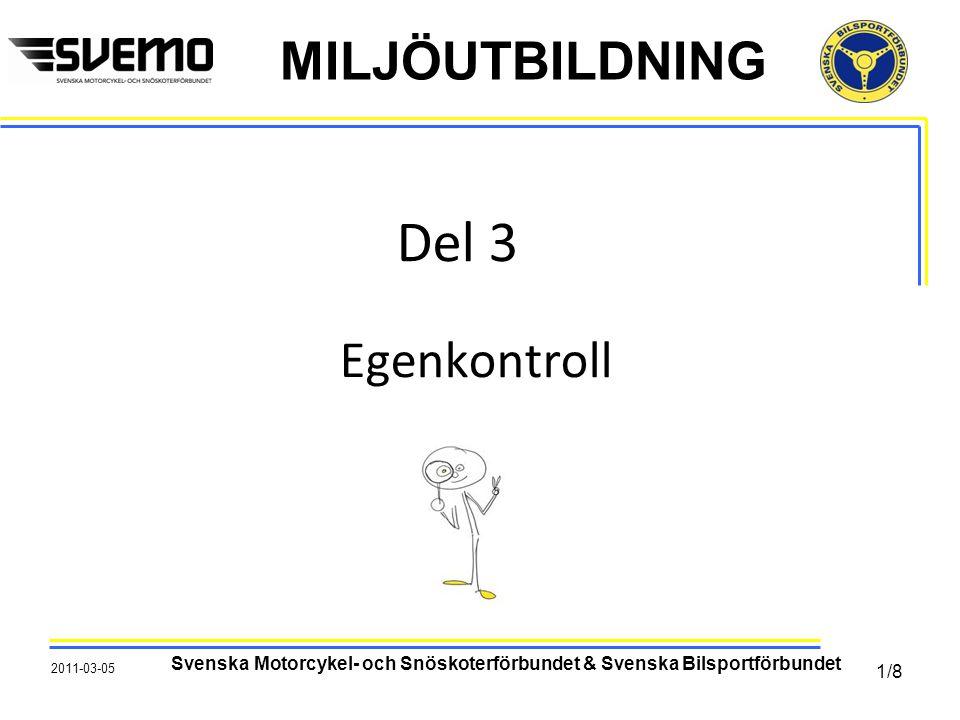 MILJÖUTBILDNING Del 3 Egenkontroll 2011-03-05 Svenska Motorcykel- och Snöskoterförbundet & Svenska Bilsportförbundet 1/8