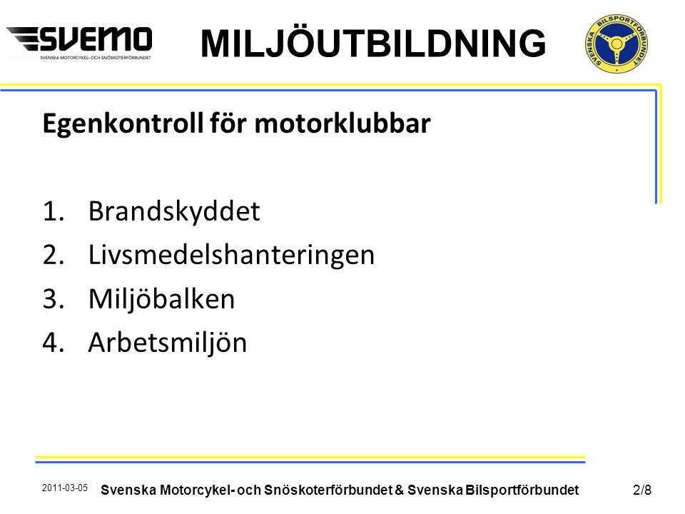 MILJÖUTBILDNING Egenkontroll för motorklubbar 1.Brandskyddet 2.Livsmedelshanteringen 3.Miljöbalken 4.Arbetsmiljön 2011-03-05 Svenska Motorcykel- och S
