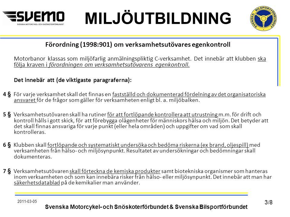 MILJÖUTBILDNING Förordning (1998:901) om verksamhetsutövares egenkontroll Motorbanor klassas som miljöfarlig anmälningspliktig C-verksamhet. Det inneb