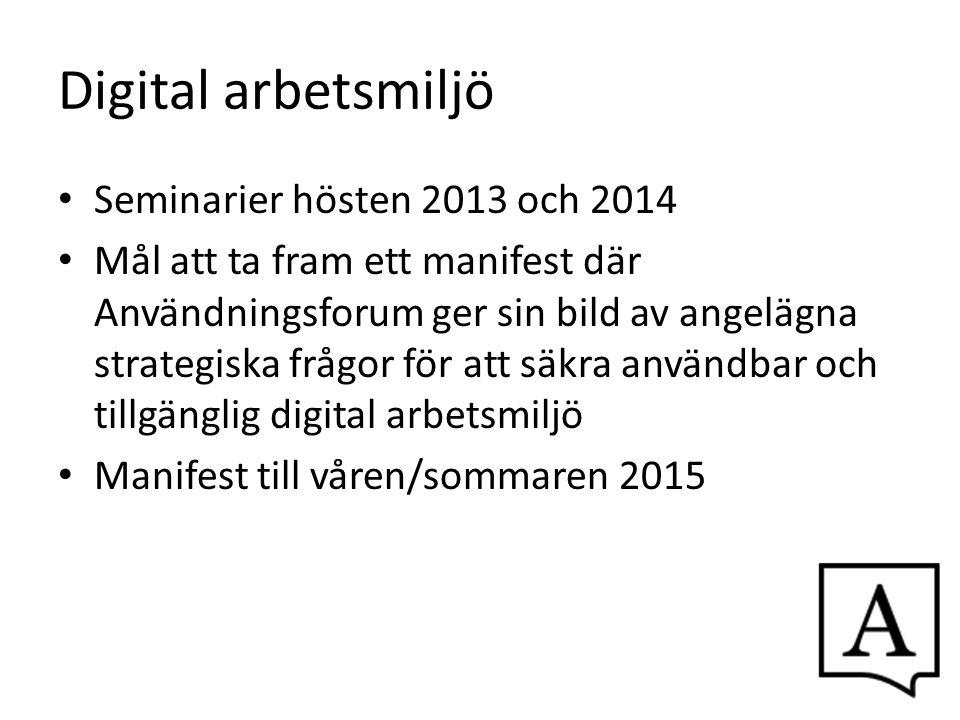 Digital arbetsmiljö Seminarier hösten 2013 och 2014 Mål att ta fram ett manifest där Användningsforum ger sin bild av angelägna strategiska frågor för
