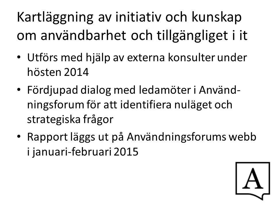 Kartläggning av initiativ och kunskap om användbarhet och tillgängliget i it Utförs med hjälp av externa konsulter under hösten 2014 Fördjupad dialog