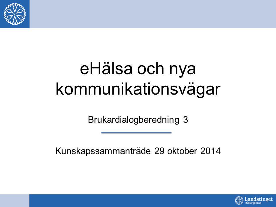 eHälsa och nya kommunikationsvägar Brukardialogberedning 3 Kunskapssammanträde 29 oktober 2014