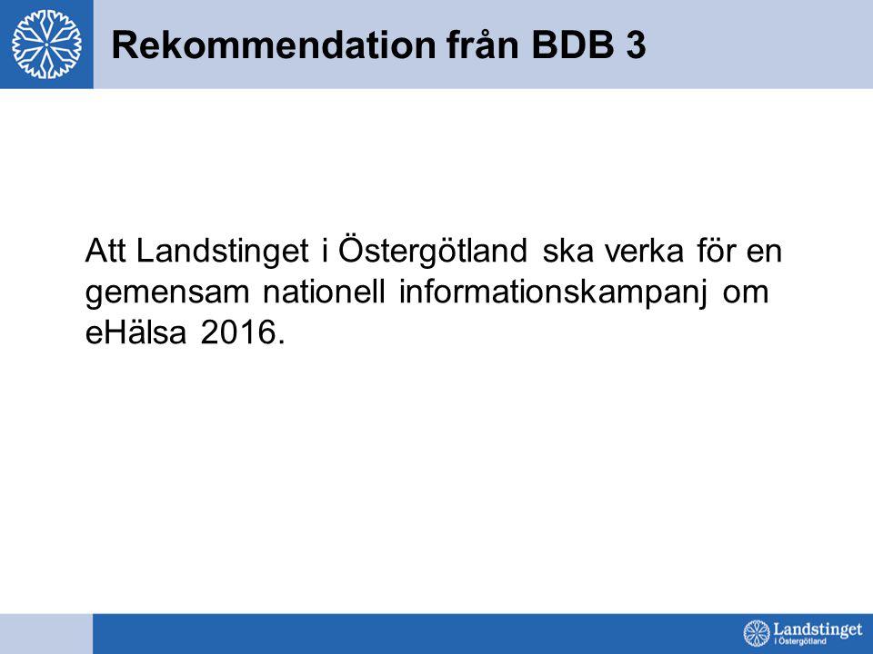 Att Landstinget i Östergötland ska verka för en gemensam nationell informationskampanj om eHälsa 2016. Rekommendation från BDB 3