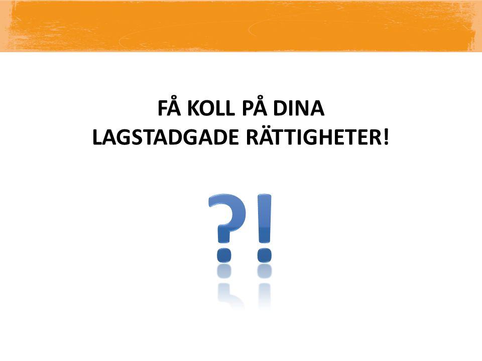 FÅ KOLL PÅ DINA LAGSTADGADE RÄTTIGHETER!