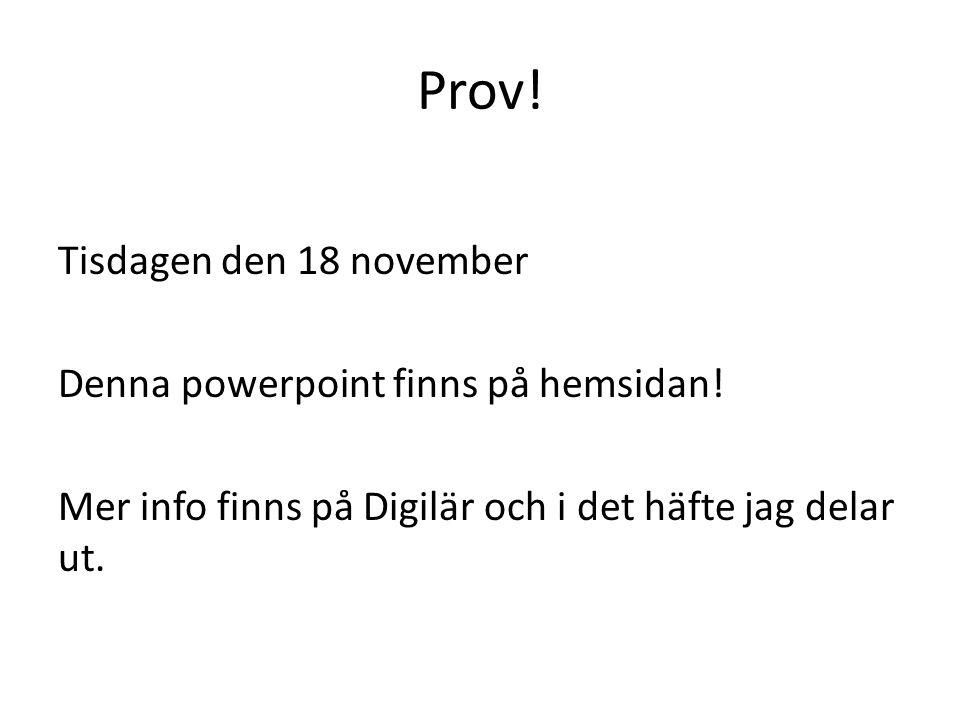 Prov.Tisdagen den 18 november Denna powerpoint finns på hemsidan.