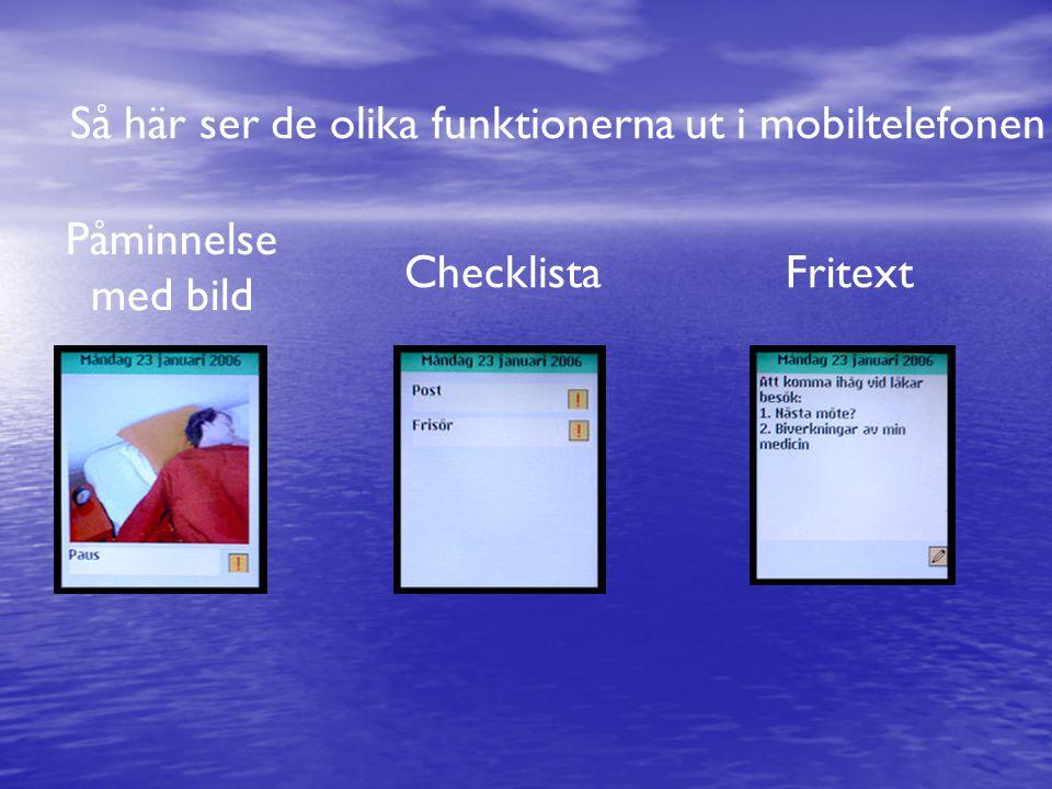Checklista Påminnelse med bild Så här ser de olika funktionerna ut i mobiltelefonen Fritext