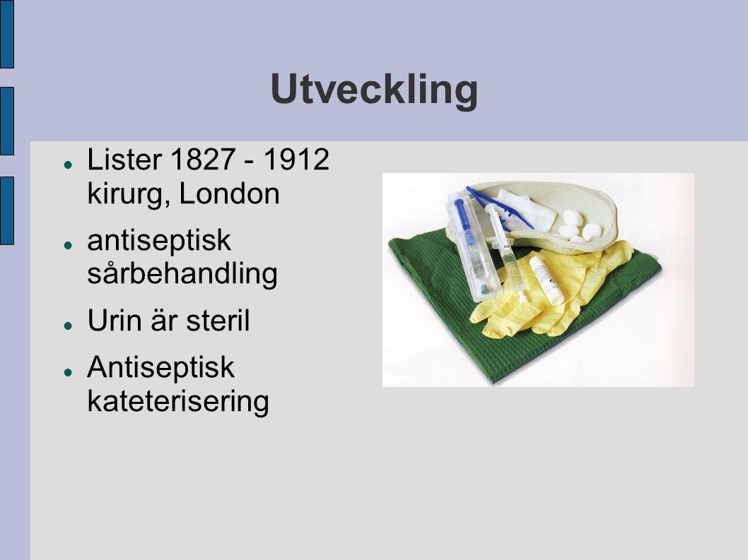 Utveckling Lister 1827 - 1912 kirurg, London antiseptisk sårbehandling Urin är steril Antiseptisk kateterisering