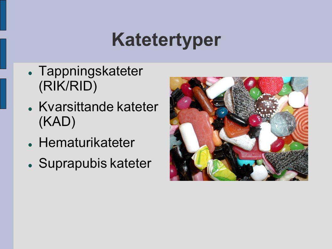 Katetertyper Tappningskateter (RIK/RID) Kvarsittande kateter (KAD) Hematurikateter Suprapubis kateter