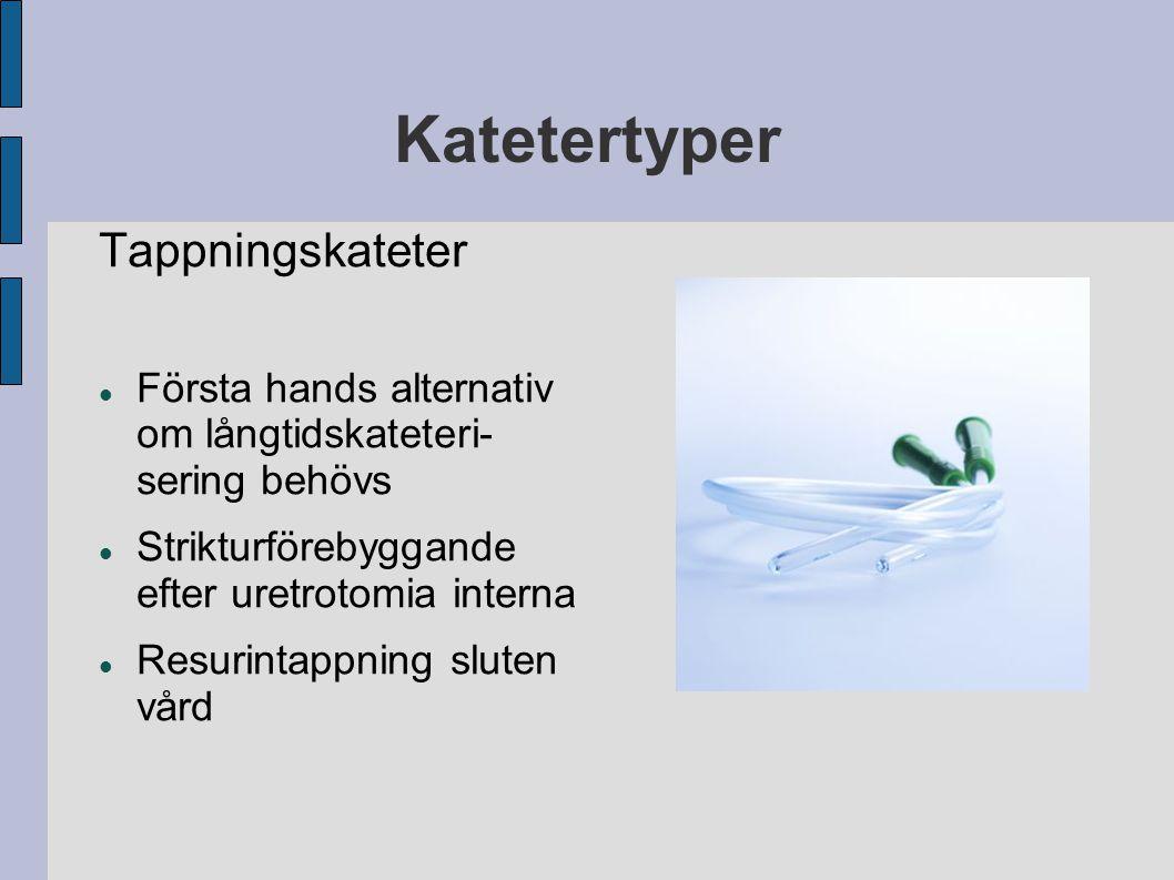 Katetertyper Tappningskateter Första hands alternativ om långtidskateteri- sering behövs Strikturförebyggande efter uretrotomia interna Resurintappnin