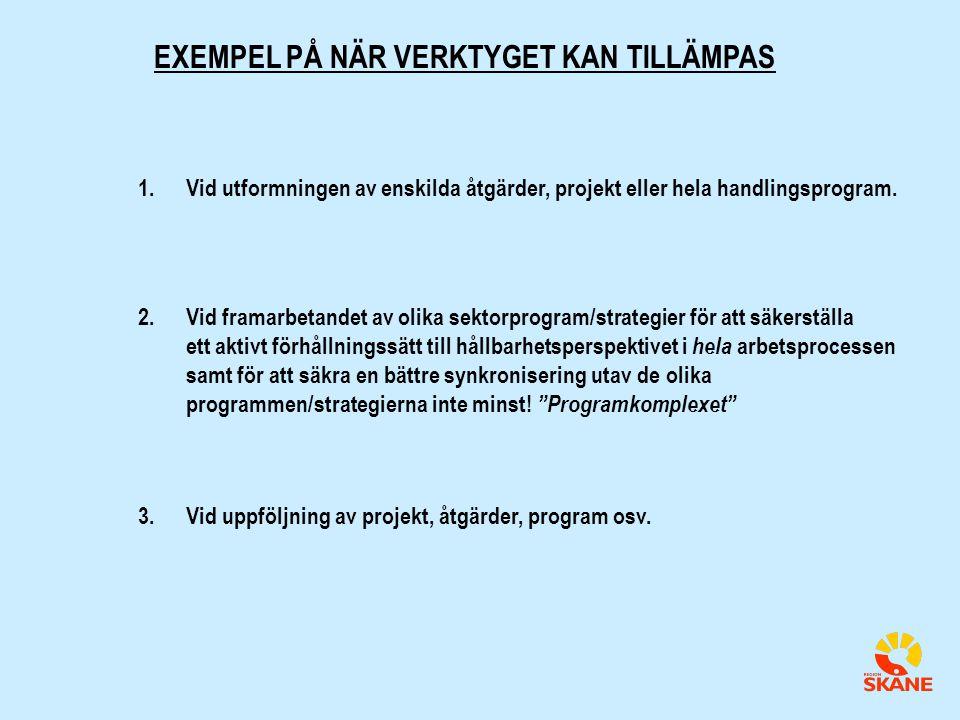 EXEMPEL PÅ NÄR VERKTYGET KAN TILLÄMPAS 2.Vid framarbetandet av olika sektorprogram/strategier för att säkerställa ett aktivt förhållningssätt till hållbarhetsperspektivet i hela arbetsprocessen samt för att säkra en bättre synkronisering utav de olika programmen/strategierna inte minst.
