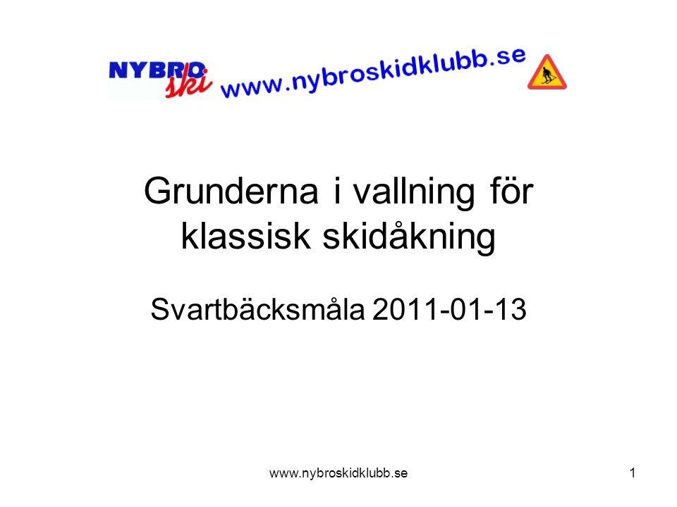 www.nybroskidklubb.se1 Grunderna i vallning för klassisk skidåkning Svartbäcksmåla 2011-01-13