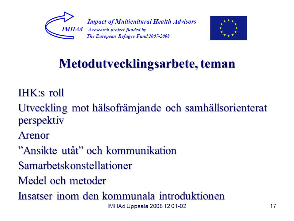 IMHAd Uppsala 2008 12 01-0217 Impact of Multicultural Health Advisors IMHAd A research project funded by The European Refugee Fund 2007-2008 Metodutve