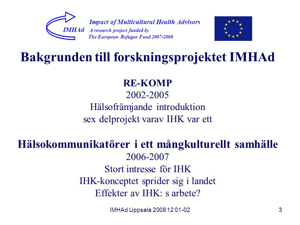 IMHAd Uppsala 2008 12 01-023 Impact of Multicultural Health Advisors IMHAd A research project funded by The European Refugee Fund 2007-2008 Bakgrunden