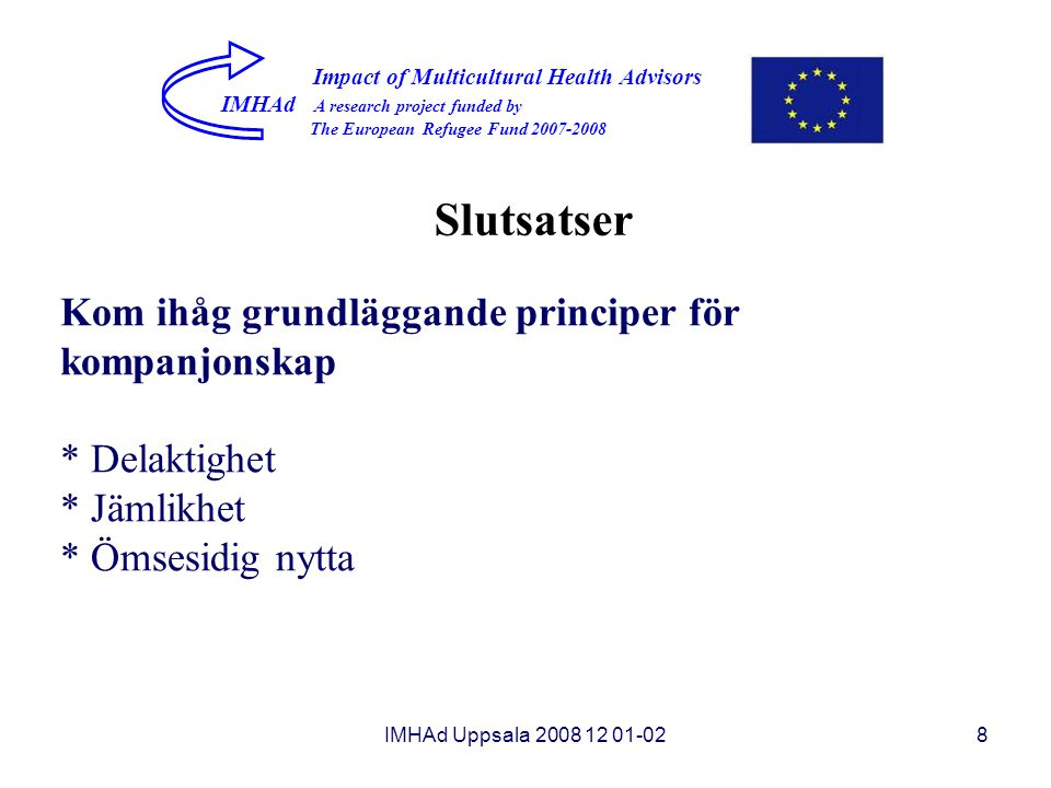 IMHAd Uppsala 2008 12 01-028 Impact of Multicultural Health Advisors IMHAd A research project funded by The European Refugee Fund 2007-2008 Slutsatser