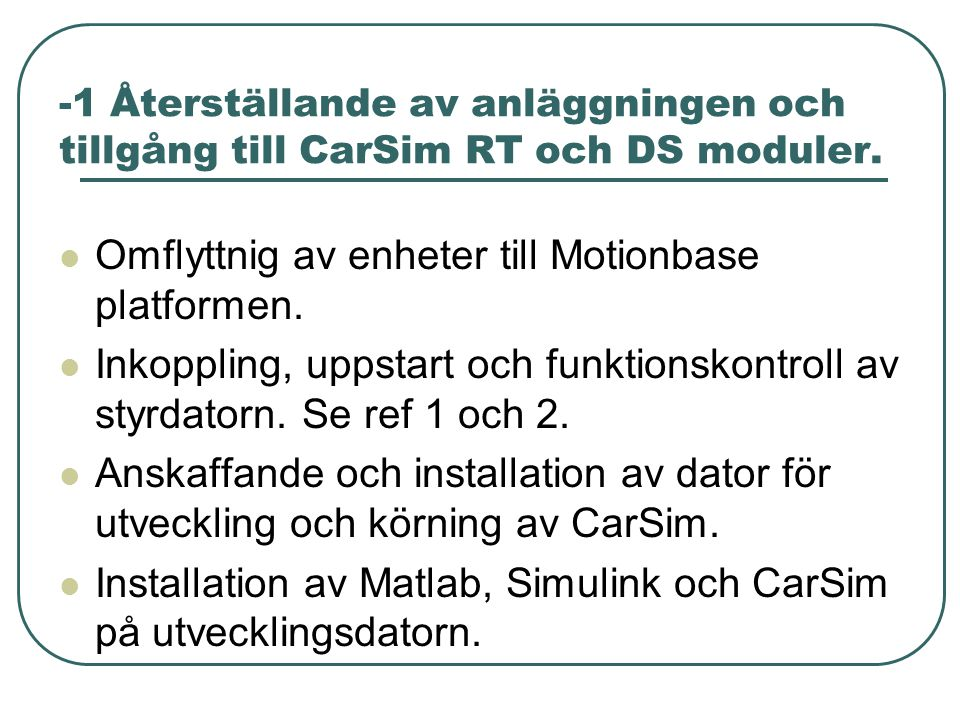 -1 Återställande av anläggningen och tillgång till CarSim RT och DS moduler.