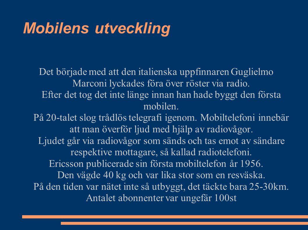 Mobilens utveckling Det började med att den italienska uppfinnaren Guglielmo Marconi lyckades föra över röster via radio. Efter det tog det inte länge