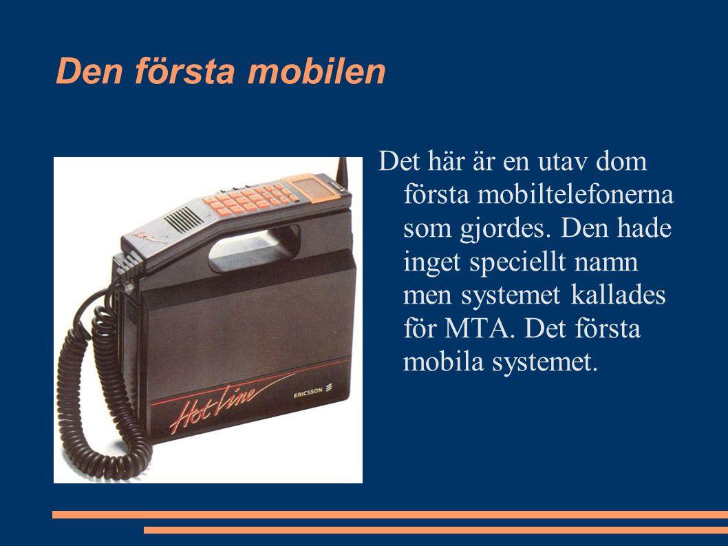 Den första mobilen Det här är en utav dom första mobiltelefonerna som gjordes. Den hade inget speciellt namn men systemet kallades för MTA. Det första