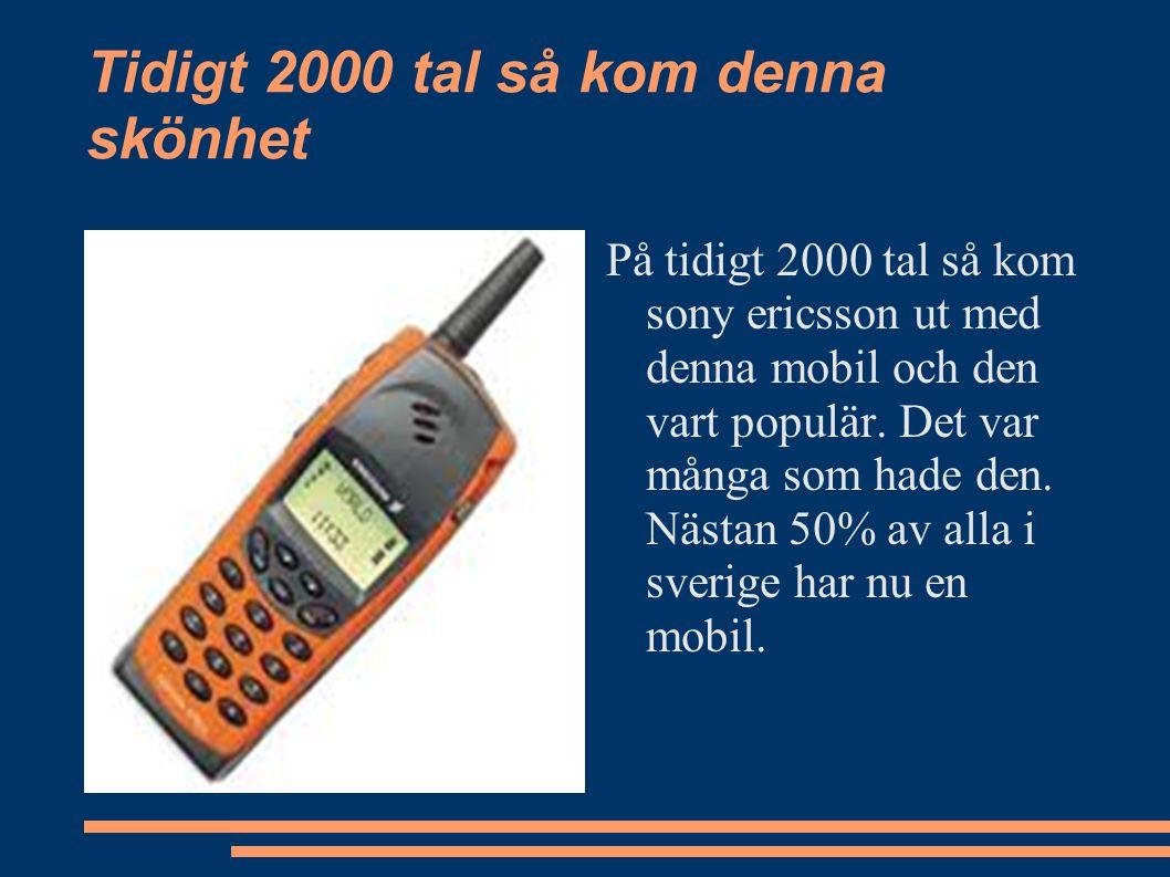 Tidigt 2000 tal så kom denna skönhet På tidigt 2000 tal så kom sony ericsson ut med denna mobil och den vart populär. Det var många som hade den. Näst