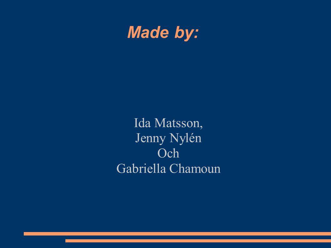 Made by: Ida Matsson, Jenny Nylén Och Gabriella Chamoun