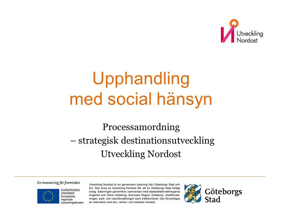 Upphandling med social hänsyn Processamordning – strategisk destinationsutveckling Utveckling Nordost