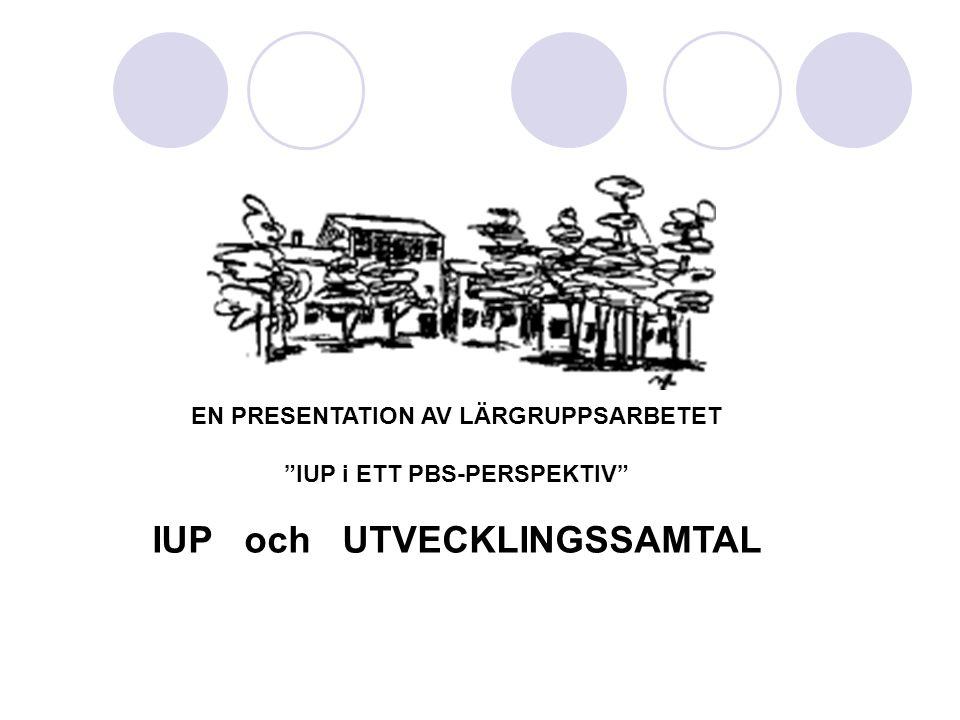 EN PRESENTATION AV LÄRGRUPPSARBETET IUP i ETT PBS-PERSPEKTIV IUP och UTVECKLINGSSAMTAL