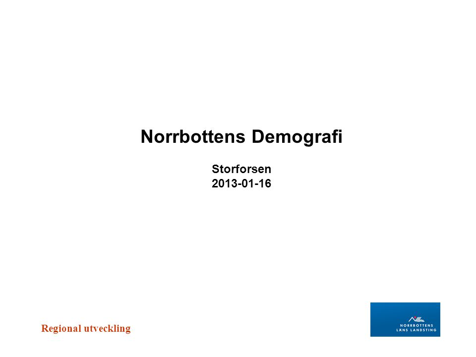 Regional utveckling Norrbottens Demografi Storforsen 2013-01-16