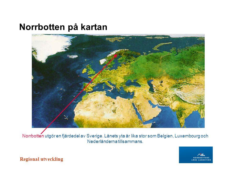 Regional utveckling Norrbotten på kartan Norrbotten utgör en fjärdedel av Sverige. Länets yta är lika stor som Belgien, Luxembourg och Nederländerna t