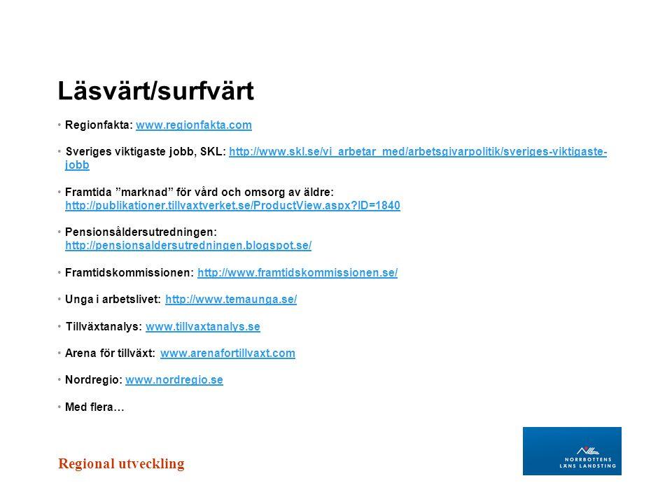 Regional utveckling Läsvärt/surfvärt Regionfakta: www.regionfakta.comwww.regionfakta.com Sveriges viktigaste jobb, SKL: http://www.skl.se/vi_arbetar_m