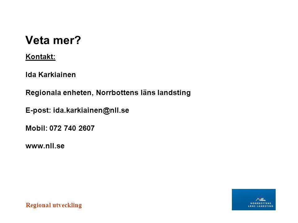 Regional utveckling Veta mer? Kontakt: Ida Karkiainen Regionala enheten, Norrbottens läns landsting E-post: ida.karkiainen@nll.se Mobil: 072 740 2607