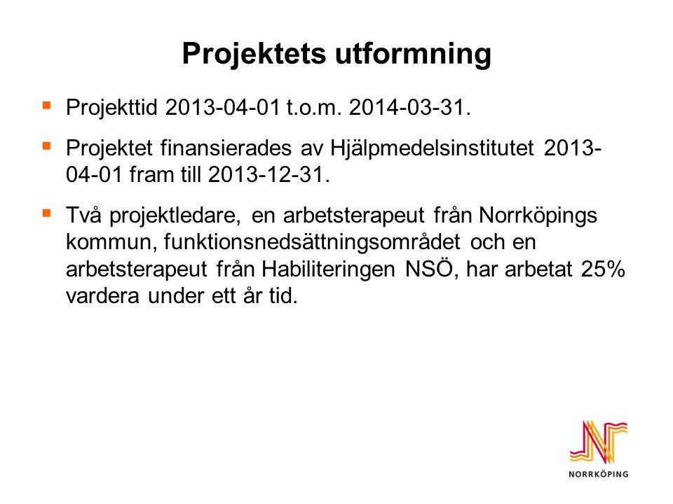 Projektets utformning  Projekttid 2013-04-01 t.o.m. 2014-03-31.  Projektet finansierades av Hjälpmedelsinstitutet 2013- 04-01 fram till 2013-12-31.