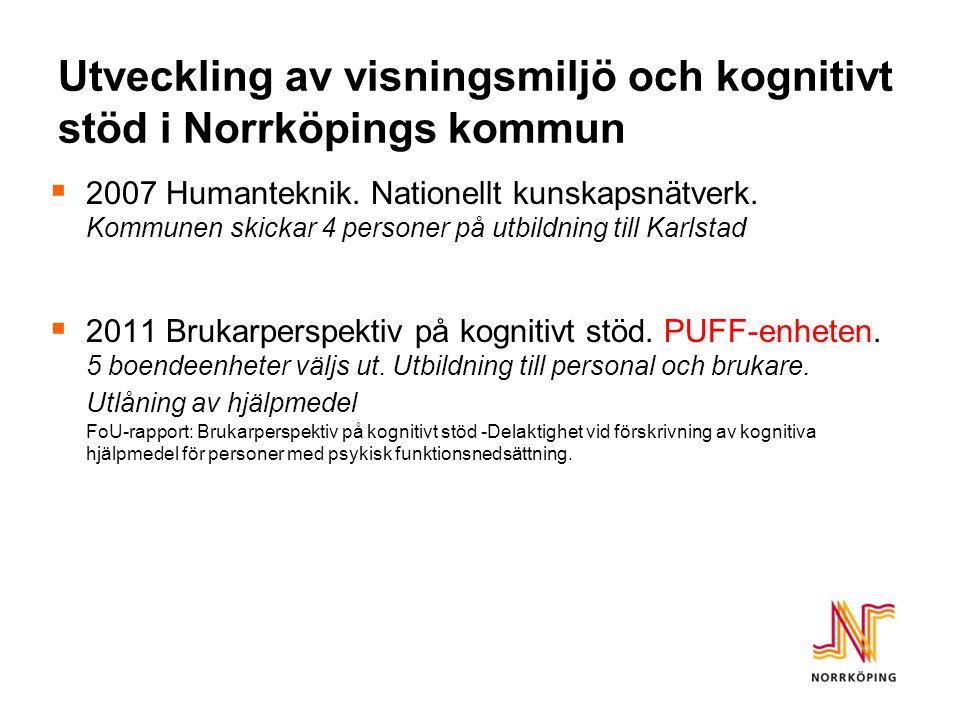 Utveckling av visningsmiljö och kognitivt stöd i Norrköpings kommun  2007 Humanteknik. Nationellt kunskapsnätverk. Kommunen skickar 4 personer på utb