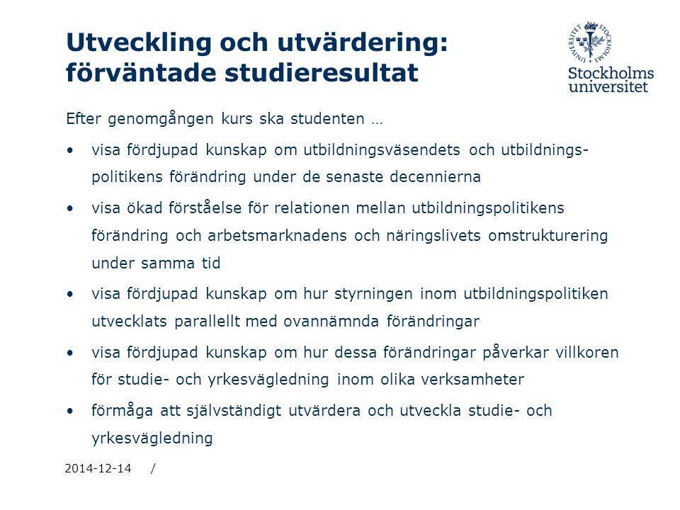 Utveckling och utvärdering: förväntade studieresultat Efter genomgången kurs ska studenten … visa fördjupad kunskap om utbildningsväsendets och utbild