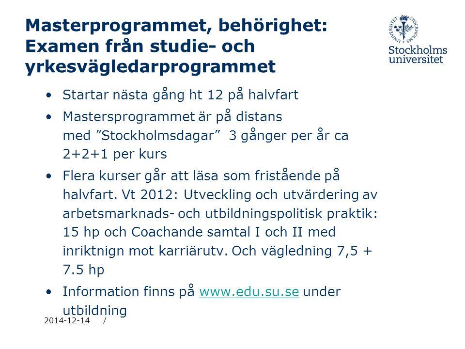 / Masterprogrammet, behörighet: Examen från studie- och yrkesvägledarprogrammet Startar nästa gång ht 12 på halvfart Mastersprogrammet är på distans med Stockholmsdagar 3 gånger per år ca 2+2+1 per kurs Flera kurser går att läsa som fristående på halvfart.