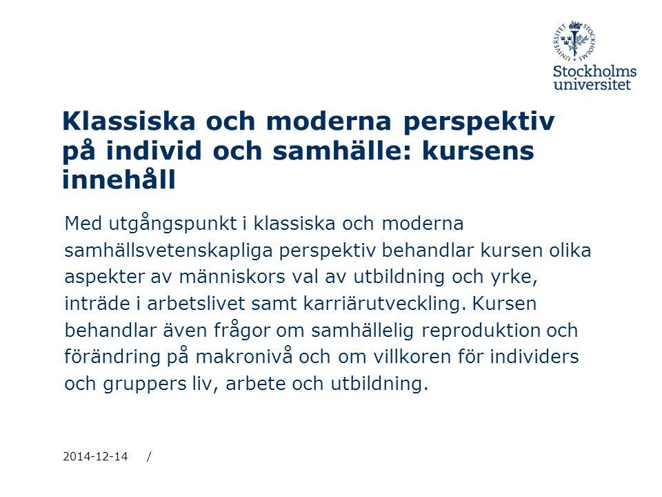 Klassiska och moderna perspektiv på individ och samhälle: kursens innehåll Med utgångspunkt i klassiska och moderna samhällsvetenskapliga perspektiv b