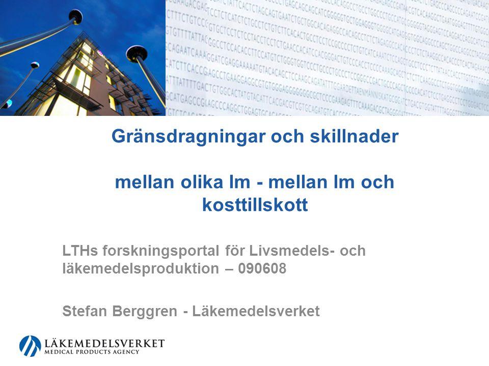 Gränsdragningar och skillnader mellan olika lm - mellan lm och kosttillskott LTHs forskningsportal för Livsmedels- och läkemedelsproduktion – 090608 S