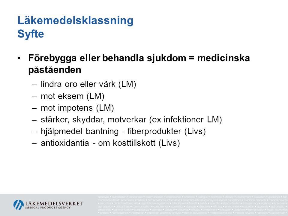 Läkemedelsklassning Syfte Förebygga eller behandla sjukdom = medicinska påståenden –lindra oro eller värk (LM) –mot eksem (LM) –mot impotens (LM) –stä
